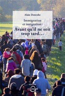 Immigration Et Integration: Avant Qu'il Ne Soit Trop Tard...