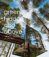 Green Hidden And Above ; The Most Exceptional Treehouses