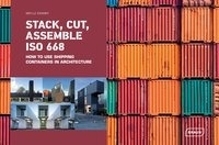 Stack, Cut, Assemble Iso 668 ; How To Use Shipping Containers In Architecture