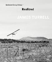 James Turrell Extraordinary Ideas Realized /anglais
