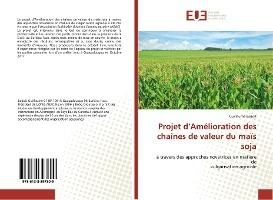 Projet D'amelioration Des Chaines De Valeur Du Mais Soja