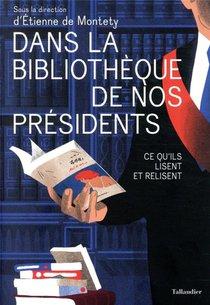 Dans La Bibliotheque De Nos Presidents ; Ce Qu'ils Lisent Et Relisent