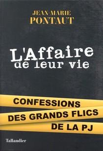 L'affaire De Leur Vie ; Confessions Des Grands Flics De La Pj