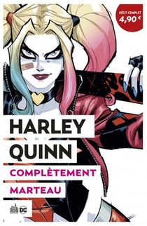 Harley Quinn ; Completement Marteau
