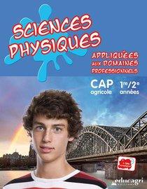 Sciences Physiques Appliquees Aux Domaines Professionnels : Cap 1re/2e Annees