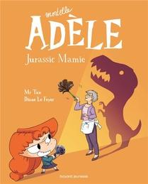 Mortelle Adele T.16 ; Jurassic Mamie