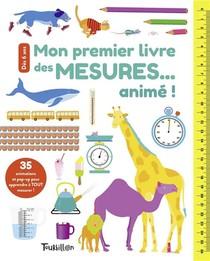 Mon Premier Livre Des Mesures... Anime ! ; 35 Animations Et Pop-up Pour Apprendre A Tout Mesurer !