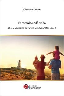 Parentalite Affirmee ; Et Si Le Capitaine Du Navire Familial, C'etait Vous ?