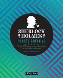 Sherlock Holmes, Pensee Creative : Plus De 100 Enigmes Inspirees Des Enquetes Du Plus Celebre Des Detectives