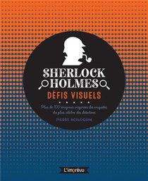 Sherlock Holmes, Defis Visuels : Plus De 100 Enigmes Inspirees Des Enquetes Du Plus Celebre Des Detectives