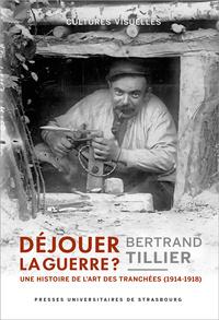 Dejouer La Guerre ?. Une Histoire De L'art Des Tranchees (1914-1918)