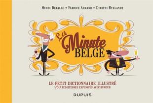 La Minute Belge ; Le Petit Dictionnaire Illustre ; 250 Belgicismes Expliques Avec Humour