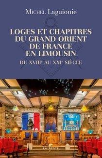 Loges Et Chapitres Du Grand Orient De France En Limousin - Du Xviii Au Xxie Siecle