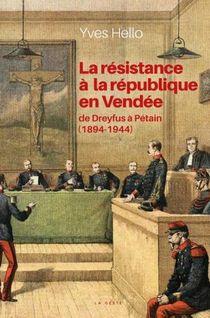 La Resistance A La Republique En Vendee - De Dreyfus A Petain (1894-1944)