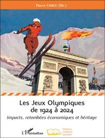 Les Jeux Olympiques De 1924 A 2024 ; Impacts, Retombees Economiques Et Heritage