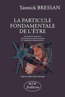 La Particule Fondamentale De L'etre ; Neuropsychologie, Dissonances, Radicalismes Et Adhesion Emergentiste