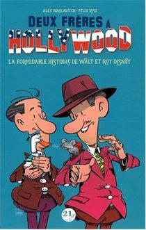 Deux Freres A Hollywood ; La Formidable Histoire De Walt Et Roy Disney