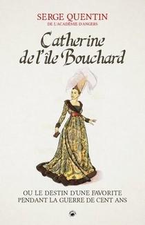 Catherine De L'isle Bouchard - Ou Le Destin D'une Favorite Pendant La Guerre De Cent Ans