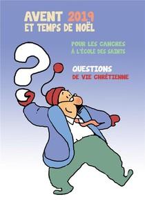 Avent 2019 Et Temps De Noel Pour Les Cancres A L'ecole Des Saints ; Questions De Vie Chretienne