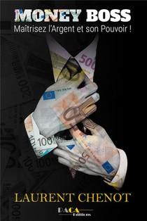 Money Boss ; Maitriser L'argent Et Son Pouvoir !