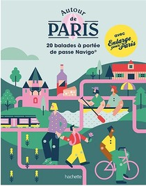 Autour De Paris : 20 Balades A Portee De Pass Navigo