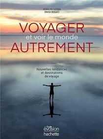 Voyager Et Voir Le Monde Autrement ; Nouvelles Tendances Et Destinations De Voyage