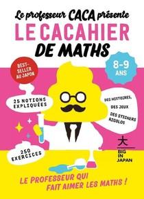 Le Professeur Caca Presente Le Cacahier De Maths 8-9 Ans : Le Professeur Qui Fait Aimer Les Maths