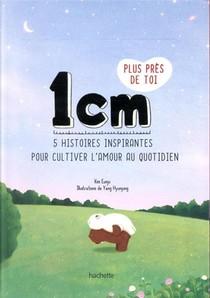 1 Cm Plus Pres De Toi ; 20 Histoires Inspirantes Pour Instiller L'amour Au Quotidien