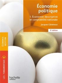Economie Politique T.1 ; Economie Descriptive Et Comptabilite Nationale (9e Edition)