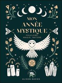 Mon Annee Mystique ; Folklore, Magie Et Nature