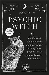 Psychic Witch : Developpez Vos Capacites Mediumniques Et Magiques Pour Devenir Un.e Puissant.e Sorcier.ere