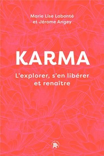 Karma : L'explorer, S'en Liberer Et Renaitre