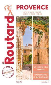 Guide Du Routard ; Provence ; Alpes-de-haute-provence, Bouches-du-rhone, Vaucluse (edition 2021/2022)