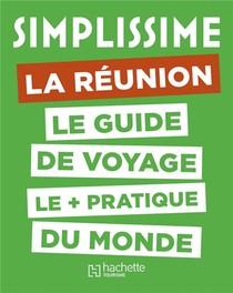 Simplissime ; La Reunion ; Le Guide De Voyage Le + Pratique Du Monde