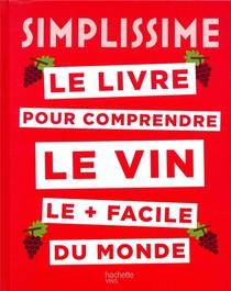 Simplissime ; Le Livre Pour Comprendre Le Vin Le + Facile Du Monde