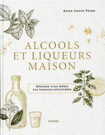 Alcools Et Liqueurs Maison ; Realisez Vous-meme Vos Boissons Alcoolisees
