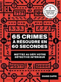 65 Crimes A Resoudre En 60 Secondes ; Mettez Au Defi Votre Detective Interieur