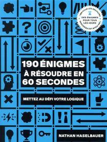 190 Enigmes A Resoudre En 60 Secondes : Mettez Au Defi Votre Logique
