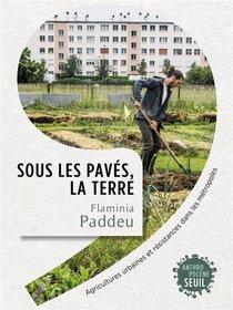 Sous Les Paves, La Terre : Agricultures Urbaines Et Resistances Dans Les Metropoles