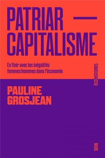 Patriarcapitalisme : En Finir Avec Les Inegalites Femmes-hommes Dans L'economie