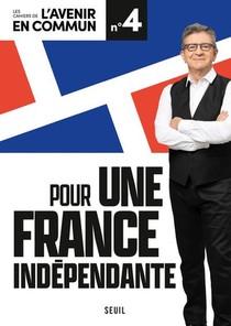 Les Cahiers De L'avenir En Commun T.4 ; Pour Une France Independante