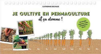 Je Cultive En Permaculture Et Ca Donne !