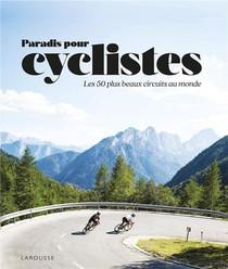 Paradis Pour Cyclistes ; Les 50 Plus Beaux Circuits Au Monde