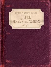 Petit Manuel Pour Jeter Des (gentils) Sorts !