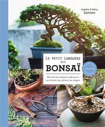 Le Petit Larousse Des Bonsai : Plus De 120 Especes A Decouvrir, Les Choisir, Les Cultiver, Les Soigner