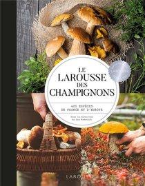 Le Larousse Des Champignons : 400 Especes De France Et D'europe
