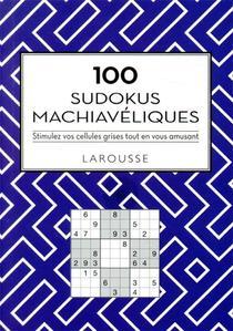 100 Sudokus Machiaveliques : Stimulez Vos Cellules Grises Tout En Vous Amusant