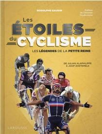 Les Etoiles Du Cyclisme : Les Legendes De La Petite Reine ; De Jacques Anquetil A Joop Zoetemelk