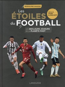 Les Etoiles Du Football : Les Meilleurs Joueurs De La Planete Foot (edition 2021)