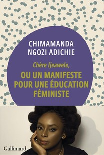 Chere Ijeawele, Ou Un Manifeste Pour Une Education Feministe